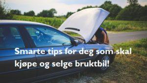 Tips for kjøp og salg av bruktbil